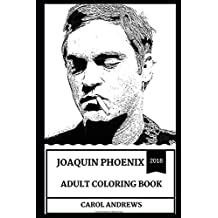 Joaquin Phoenix Adult Coloring Book: Multiple Academy Award Nominee and Golden Globe Award Winner, Legendary Actor and Social Activist Inspired Adult Coloring Book