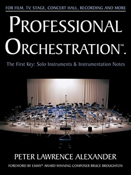 Professional Orchestration Vol 1 Solo Instruments Instrumentation Notes Alexander Peter Lawrence Broughton Bruce 9780939067701 Amazon Com Books
