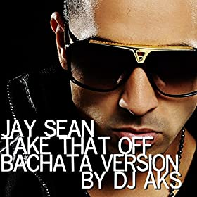 Amazon.com: Jay Sean - Take That Off (DJ AKS Bachata Mix