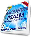 Modern Psalm: Alpha to Everlasting (The Poetry and Lyrics of Sabrina Pena Young Book 1)