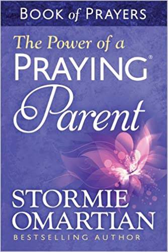 The Power Of A Praying Parent Book Of Prayers Stormie Omartian