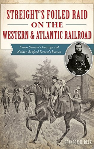 Streight's Foiled Raid on the Western & Atlantic Railroad: Emma Sansom's Courage and Nathan Bedford Forrest's Pursuit