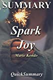 Summary - Spark Joy: Book by Marie Kondo: An Illustrated Master Class on the Art of Organizing and Tidying Up