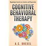 COGNITIVE BEHAVIORAL THERAPY: Regaining Control over Anxiety and Depression