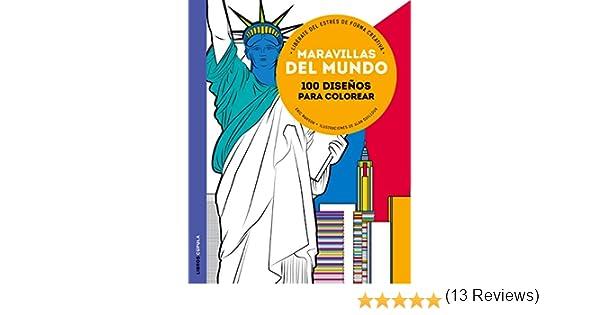 Maravillas del mundo: 100 diseños para colorear. Libérate del estrés ...