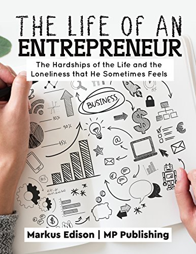 The Life of an Entrepreneur: The Hardships of the Life and the Loneliness that He Sometimes Feels (Fundamentals Of Corporate Finance 7th Edition Ebook)