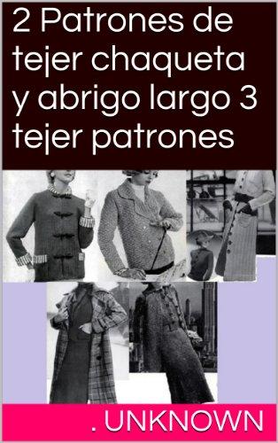 2 Patrones de tejer chaqueta y abrigo largo 3 tejer patrones (Spanish Edition) by