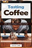 Tasting Coffee: Coffee Cupping Techniques to Unleash the Bean!