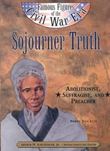 Read Online Sojourner Truth: Abolitionist, Suffragist, and Preacher (Famous Figures of the Civil War Era) PDF