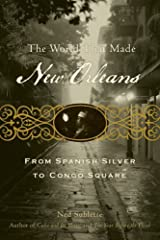The World That Made New Orleans: From Spanish Silver to Congo Square by Ned Sublette (1-Sep-2009) Paperback Paperback