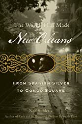 The World That Made New Orleans: From Spanish Silver to Congo Square by Ned Sublette (1-Sep-2009) Paperback