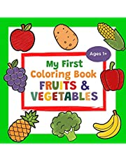 My First Coloring Book Fruits & Vegetables Ages 1+: A Cute and Healthy Food Coloring Book for Toddlers   With 25 Simple Pictures like Apple, Banana, Avocado & More to Learn and Color   For Kids Ages 1-3