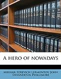A Hero of Nowadays, Mikhail Iurevich Lermontov and John Swinnerton Phillimore, 1176661337