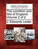 The Condition and Fate of England. Volume 2 Of 2, C. Edwards Lester, 1275699111