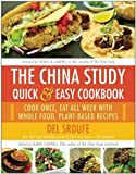 img - for The China Study Quick & Easy Cookbook: Cook Once, Eat All Week with Whole Food, Plant-Based Recipes book / textbook / text book