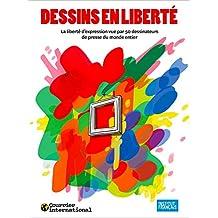 Dessins en liberté: La liberté d'expression vue par 50 dessinateurs de presse du monde entier (French Edition)