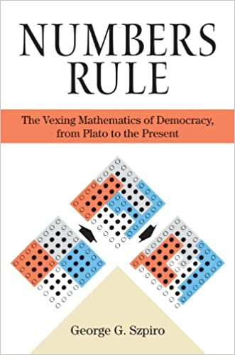 Numbers Rule: The Vexing Mathematics of Democracy, from Plato ...
