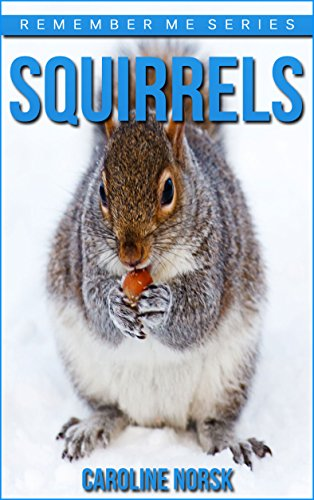 Squirrel: Amazing Photos & Fun Facts Book About Squirrels For Kids (Remember Me Series)