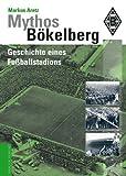 Mythos Bökelberg: Geschichte eines Fußballstadions