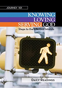 Journey 101: Daily Readings: Knowing God, Loving God, Serving God: Steps to the Life God Intends by [Kirby, Jeff, Cartmill, Carol, Kirby, Michelle]