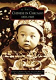 Chinese in Chicago: 1870 - 1945 (IL) (Images of America)