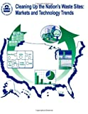 Cleaning up the Nation's Waste Sites: Markets and Technology Trends, Environmental Protection Agency and Office of And Response, 1475275498