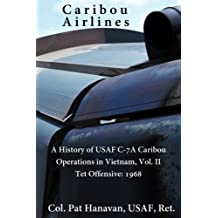 Caribou Airlines: A History of USAF C-7A Caribou Operations in Vietnam: Volume II: Tet Offensive - 1968 (Volume 2)