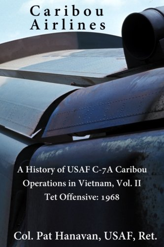 2: Caribou Airlines: A History of USAF C-7A Caribou Operations in Vietnam: Volume II: Tet Offensive - 1968 (Volume 2)