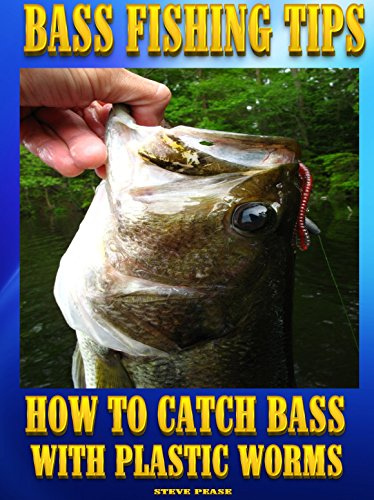 BASS FISHING TIPS PLASTIC WORMS: How to catch bass on plastic worms by [pease, steve]