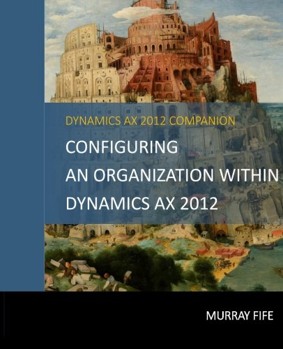 Download Configuring An Organization Within Dynamics AX 2012 (Dynamics AX 2012 Barebones Configuration Guides) (Volume 2) ebook