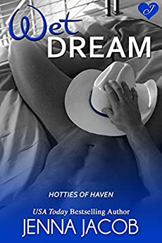 Wet Dream (Hotties Of Haven Book 1) by [Jacob, Jenna]