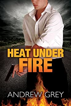 Heat Under Fire (By Fire Series Book 4) by [Grey, Andrew]