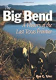 The Big Bend: A History of the Last Texas Frontier