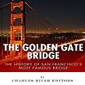 The Golden Gate Bridge: The History of San Francisco's Most Famous Bridge Audiobook by  Charles River Editors Narrated by Ian H. Shattuck