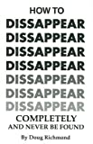 img - for How to Disappear Completely and Never Be Found by Doug Richmond (1996-01-01) book / textbook / text book