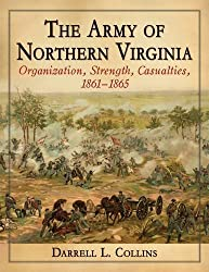 The Army of Northern Virginia: Organization, Strength, Casualties 1861-1865