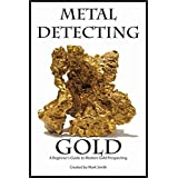 Metal Detecting Gold: A Beginner's Guide to Modern Gold Prospecting