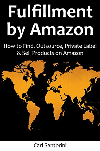 Fulfillment by Amazon (2016): How to Find, Outsource, Private Label & Sell Products on Amazon