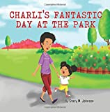 Charli's Fantastic Day at the Park, Stacy Johnson, 1500314927