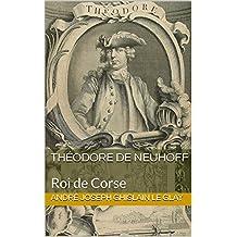 Théodore de Neuhoff: Roi de Corse (French Edition)