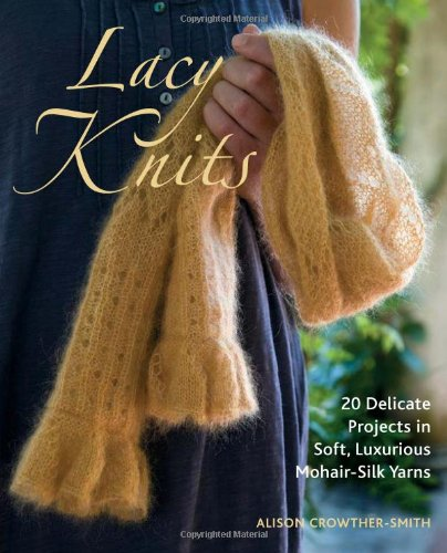 Lacy Knits: 20 Delicate Projects in Soft, Luxurious Mohair-Silk Yarns ()