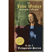 Biography of John Wesley, 4-in-1 Collection [Illustrated] - John Wesley Evangelist, John Wesley the Methodist, Life and Times of John Wesley, A Study for the Times: The founder of Methodism