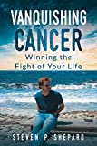Vanquishing Cancer: Winning the Fight of Your Life