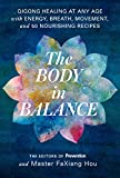 The Body in Balance: Qigong Healing at Any Age with Energy, Breath, Movement, and 50 Nourishing Recipes