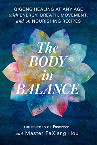 The Body in Balance: Qigong Healing at Any Age with Energy, Breath, Movement, and 50 Nourishing Recipes ()