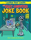 The Crazy Computers Joke Book (Laugh Out Loud!)