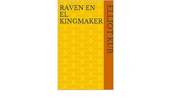 Amazon.com: Raven en el Kingmaker (Spanish Edition) eBook: Elliot Kub: Kindle Store