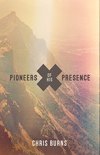 Pioneers of his presence kindle edition by chris burns religion pioneers of his presence by burns chris fandeluxe Choice Image
