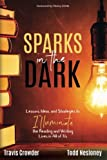 img - for Sparks in the Dark: Lessons, Ideas and Strategies to Illuminate the Reading and Writing Lives in All of Us book / textbook / text book
