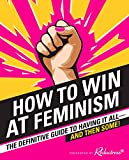 img - for How to Win at Feminism: The Definitive Guide to Having It All And Then Some! book / textbook / text book